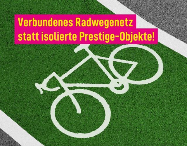 Verbundenes Radwegenetz statt isolierte Prestige-Objekte!