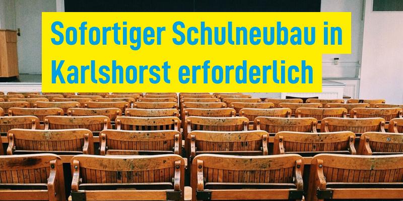 Sofortiger Schulneubau in Karlshorst erforderlich